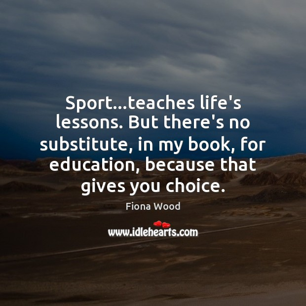 Image, Sport…teaches life's lessons. But there's no substitute, in my book, for