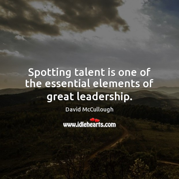 Image, Spotting talent is one of the essential elements of great leadership.