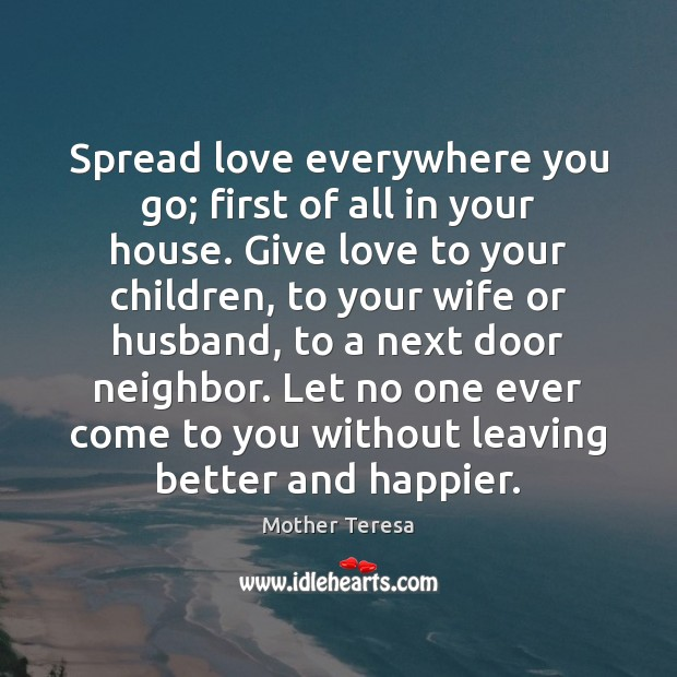 Spread love everywhere you go; first of all in your house. Give Image