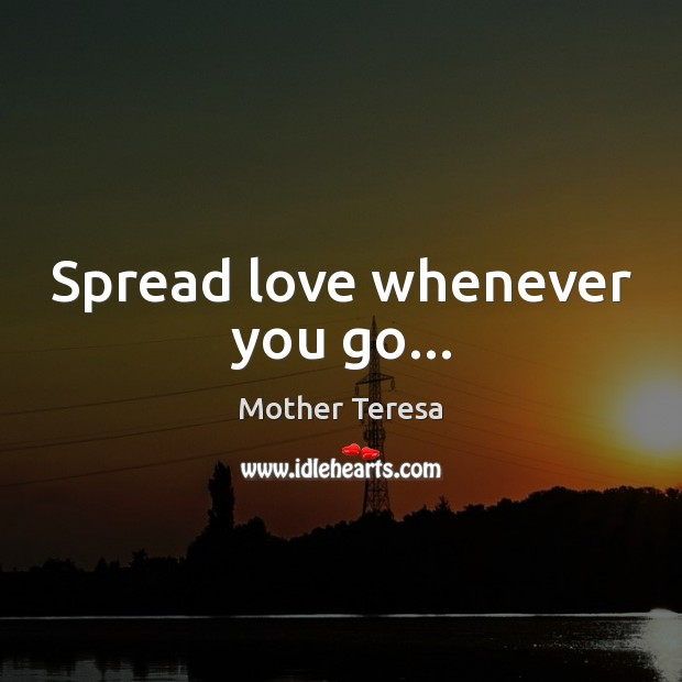 Image, Spread love whenever you go…