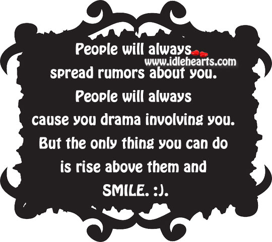 People Will Always Spread Rumors About You.