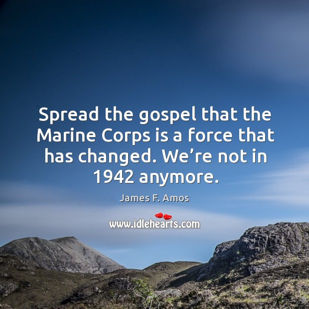 Image, Spread the gospel that the marine corps is a force that has changed. We're not in 1942 anymore.