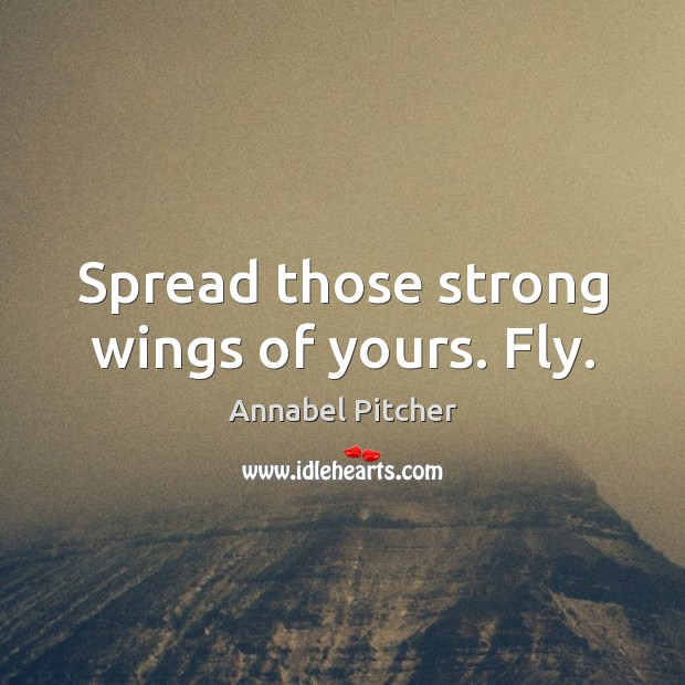 Image, Spread those strong wings of yours. Fly.