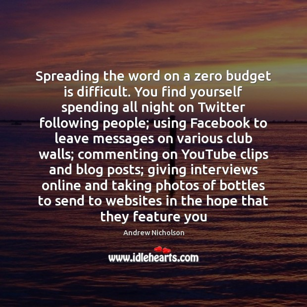 Image, Spreading the word on a zero budget is difficult. You find yourself