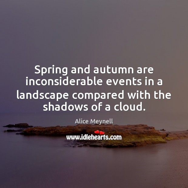 Image, Spring and autumn are inconsiderable events in a landscape compared with the