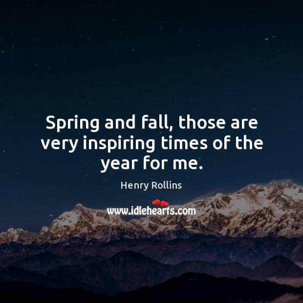 Spring and fall, those are very inspiring times of the year for me. Image