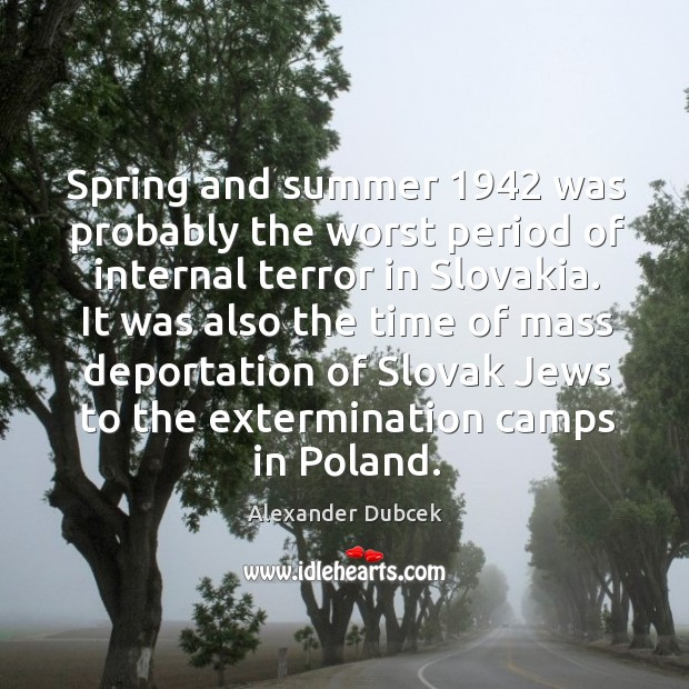 Spring and summer 1942 was probably the worst period of internal terror in slovakia. Image