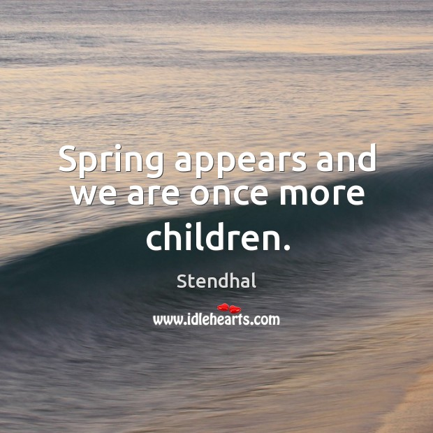 Image, Spring appears and we are once more children.