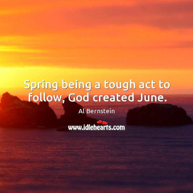 Image, Spring being a tough act to follow, God created june.
