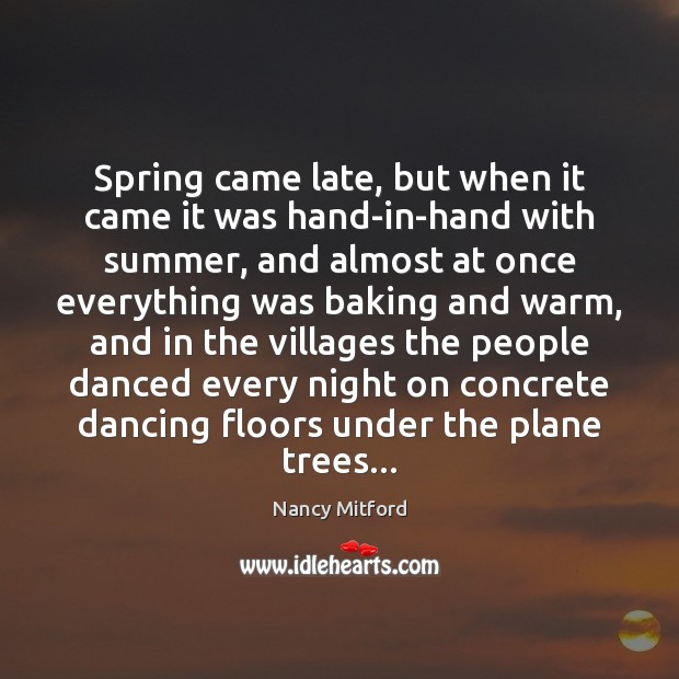 Spring came late, but when it came it was hand-in-hand with summer, Image