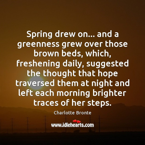 Spring drew on… and a greenness grew over those brown beds, which, Image