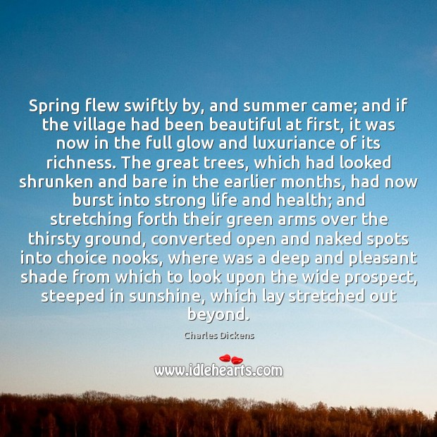 Spring flew swiftly by, and summer came; and if the village had Image