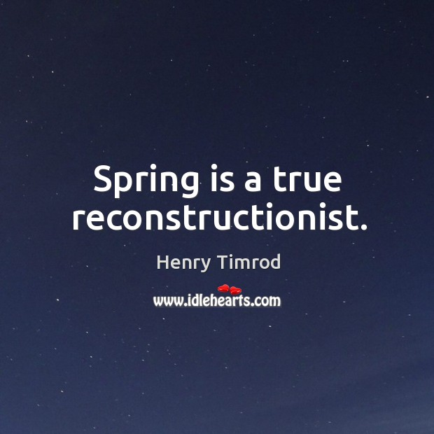 Spring is a true reconstructionist. Image