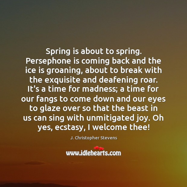 Image, Spring is about to spring. Persephone is coming back and the ice