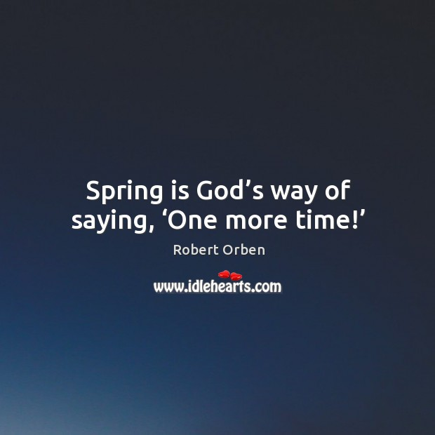 Spring is God's way of saying, 'one more time!' Image