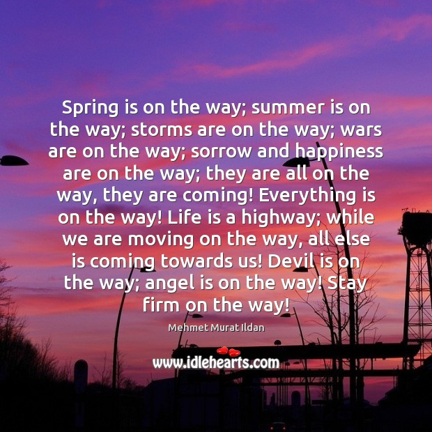 Spring is on the way; summer is on the way; storms are Moving On Quotes Image