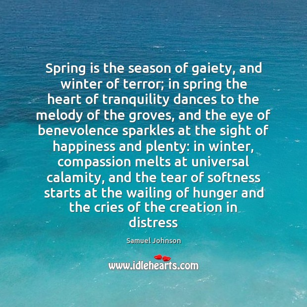 Image, Benevolence, Calamity, Compassion, Creation, Cries, Cry, Dances, Distress, Eye, Gaiety, Grove, Groves, Happiness, Heart, Hunger, Melody, Melts, Plenty, Season, Seasons, Sight, Softness, Sparkle, Spring, Starts, Tear, Tears, Terror, The Heart, Tranquility, Universal, Wailing, Winter