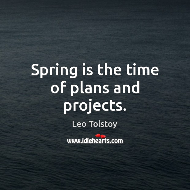 Spring is the time of plans and projects. Image