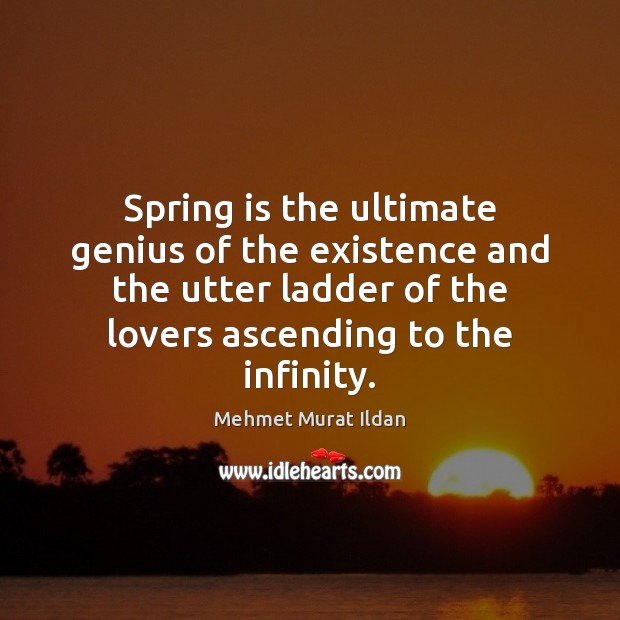 Image, Spring is the ultimate genius of the existence and the utter ladder