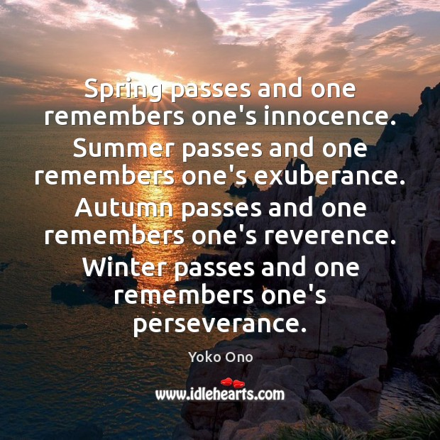 Spring passes and one remembers one's innocence. Summer passes and one remembers Yoko Ono Picture Quote