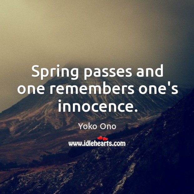 Spring passes and one remembers one's innocence. Image
