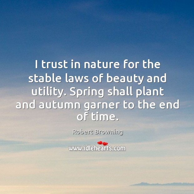 Image, Spring shall plant and autumn garner to the end of time.