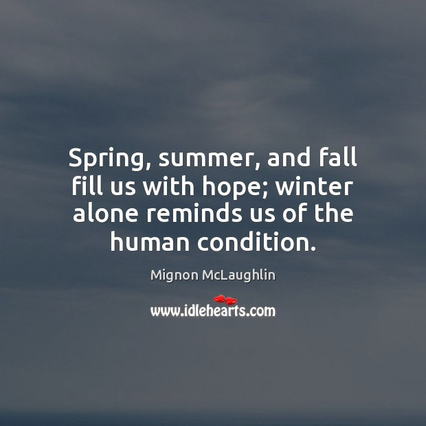 Spring, summer, and fall fill us with hope; winter alone reminds us Image