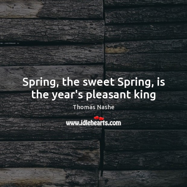 Spring, the sweet Spring, is the year's pleasant king Spring Quotes Image