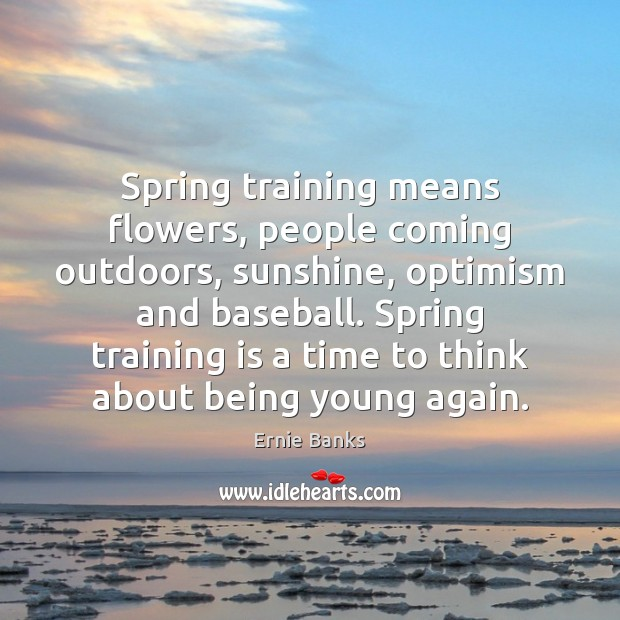 Image, Spring training means flowers, people coming outdoors, sunshine, optimism and baseball. Spring
