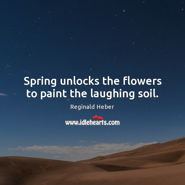Spring unlocks the flowers to paint the laughing soil. Image