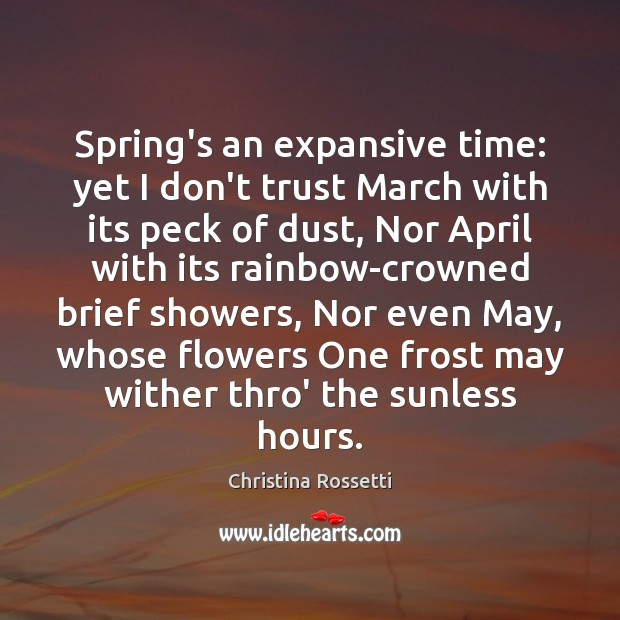 Spring's an expansive time: yet I don't trust March with its peck Christina Rossetti Picture Quote