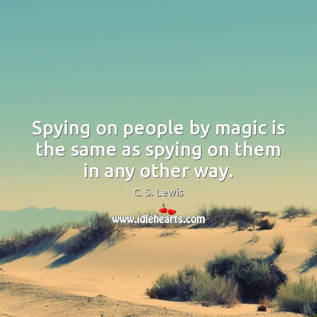 Spying on people by magic is the same as spying on them in any other way. Image