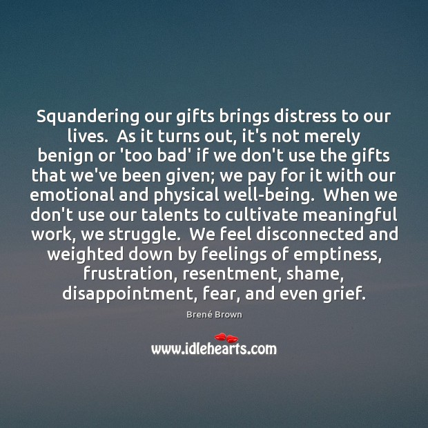 Squandering our gifts brings distress to our lives.  As it turns out, Image