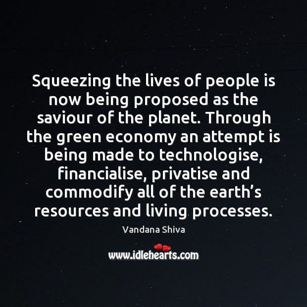 Squeezing the lives of people is now being proposed as the saviour Vandana Shiva Picture Quote