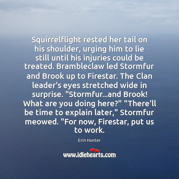 Squirrelflight rested her tail on his shoulder, urging him to lie still Erin Hunter Picture Quote