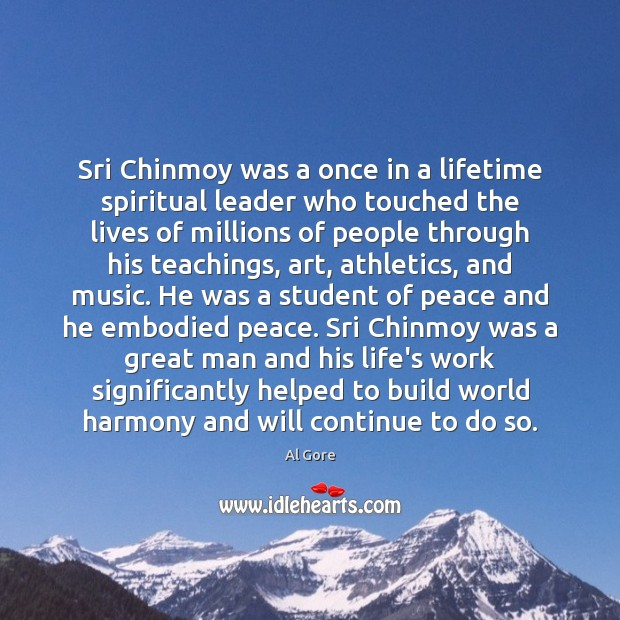 Sri Chinmoy was a once in a lifetime spiritual leader who touched Al Gore Picture Quote