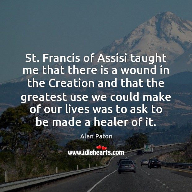 Image, St. Francis of Assisi taught me that there is a wound in