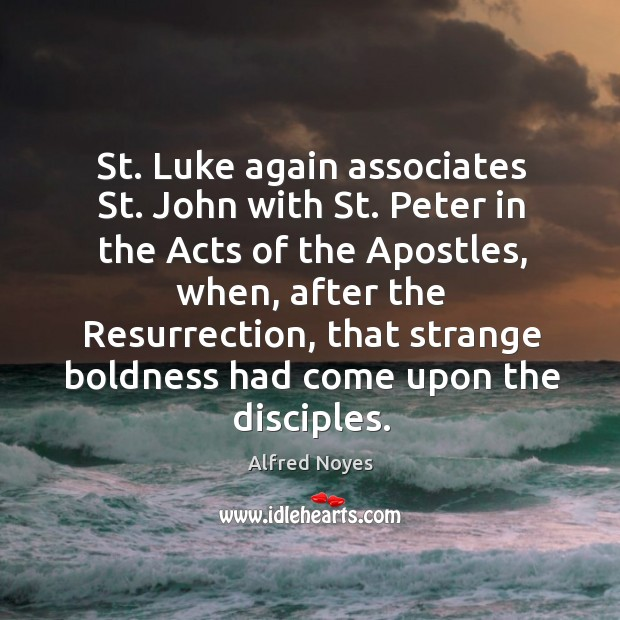 St. Luke again associates st. John with st. Peter in the acts of the apostles, when Image