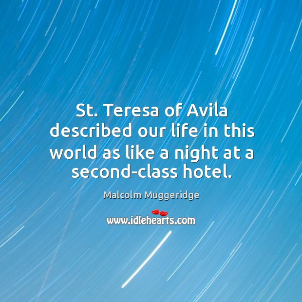 St. Teresa of avila described our life in this world as like a night at a second-class hotel. Image