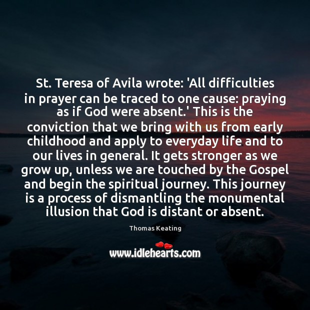 St. Teresa of Avila wrote: 'All difficulties in prayer can be traced Thomas Keating Picture Quote