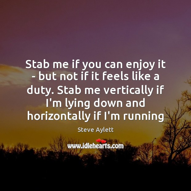 Stab me if you can enjoy it – but not if it Image