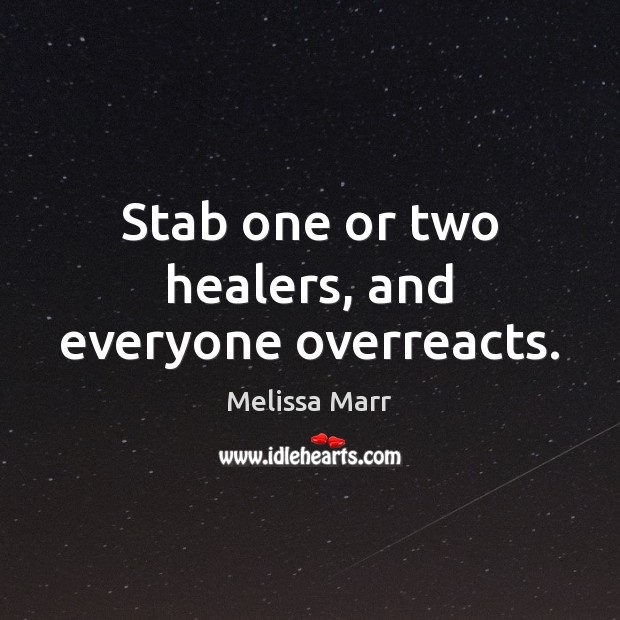 Stab one or two healers, and everyone overreacts. Image