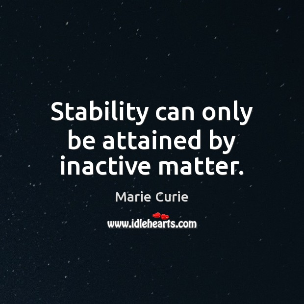 Image, Stability can only be attained by inactive matter.