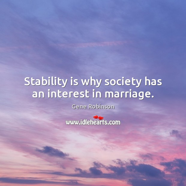 Stability is why society has an interest in marriage. Gene Robinson Picture Quote