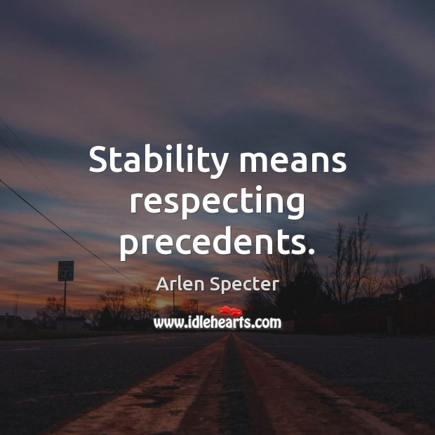 Image, Stability means respecting precedents.