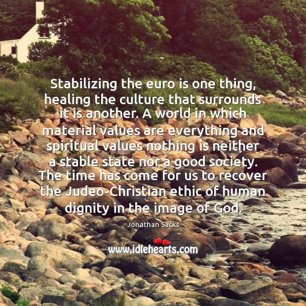 Stabilizing the euro is one thing, healing the culture that surrounds it Jonathan Sacks Picture Quote