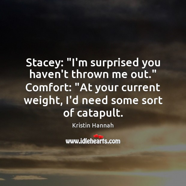 """Image, Stacey: """"I'm surprised you haven't thrown me out."""" Comfort: """"At your current"""