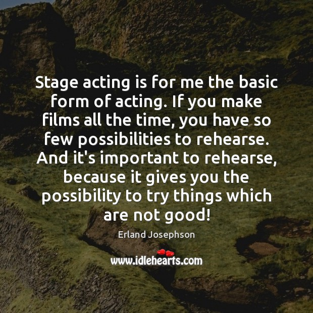 Stage acting is for me the basic form of acting. If you Acting Quotes Image