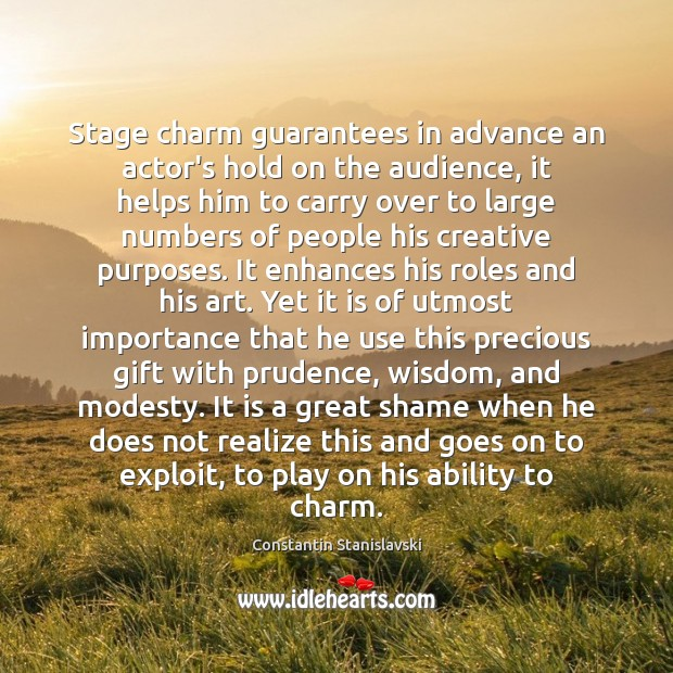 Stage charm guarantees in advance an actor's hold on the audience, it Constantin Stanislavski Picture Quote