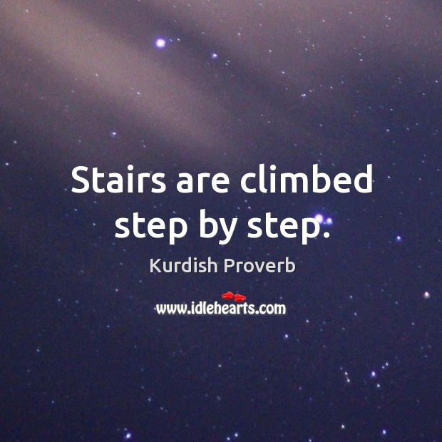 Stairs are climbed step by step. Kurdish Proverbs Image